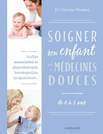 Soigner son enfant avec les médecines douces - Carole Minker